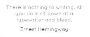 Becoming A Good Writer - Why To Write - Ernest Hemingway Quote